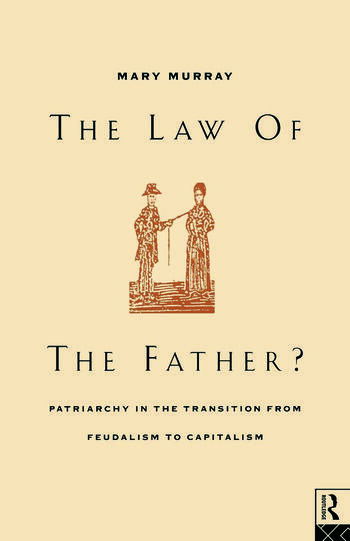The Law of the Father? Patriarchy in the transition from feudalism to capitalism book cover