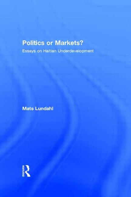 Politics or Markets? Essays on Haitian Underdevelopment book cover