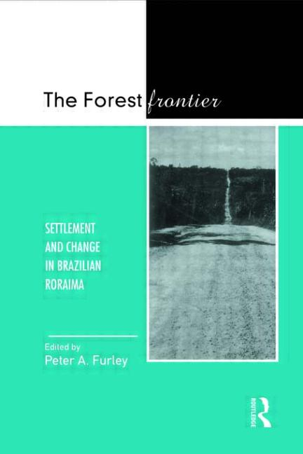 The Forest Frontier Settlement and Change in Brazilian Roraima book cover