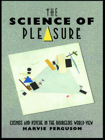 The Science of Pleasure Cosmos and Psyche in the Bourgeois World book cover