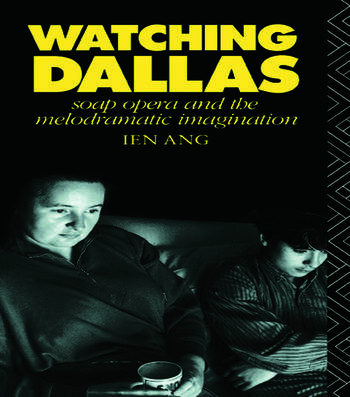 Watching Dallas Soap Opera and the Melodramatic Imagination book cover