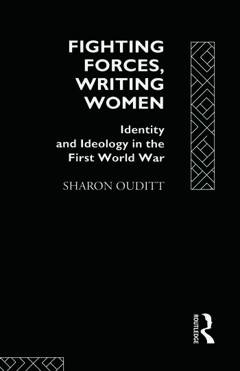 Fighting Forces, Writing Women Identity and Ideology in the First World War book cover