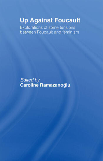 Up Against Foucault Explorations of Some Tensions Between Foucault and Feminism book cover