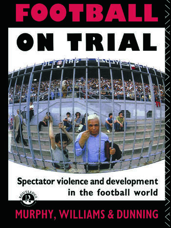 Football on Trial Spectator Violence and Development in the Football World book cover
