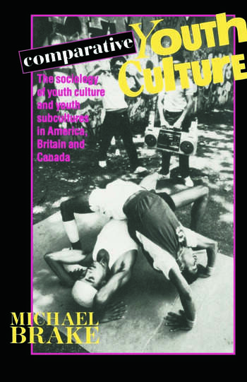 Comparative Youth Culture The Sociology of Youth Cultures and Youth Subcultures in America, Britain and Canada book cover