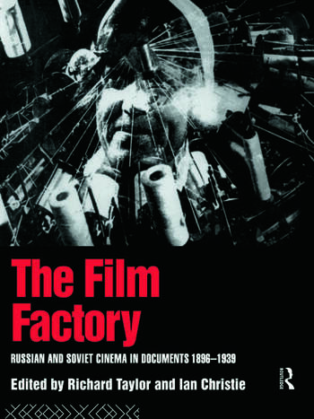 The Film Factory Russian and Soviet Cinema in Documents 1896-1939 book cover