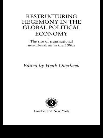 Restructuring Hegemony in the Global Political Economy The Rise of Transnational Neo-Liberalism in the 1980s book cover