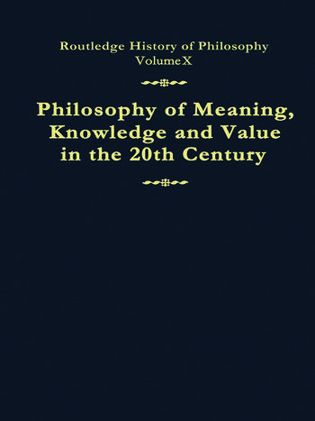 Philosophy of Meaning, Knowledge and Value in the Twentieth Century Routledge History of Philosophy Volume 10 book cover