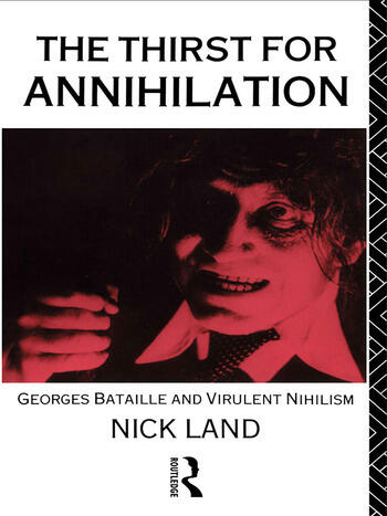 The Thirst for Annihilation Georges Bataille and Virulent Nihilism book cover
