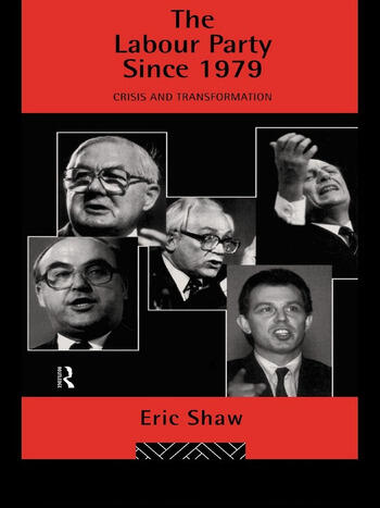 The Labour Party Since 1979 Crisis and Transformation book cover
