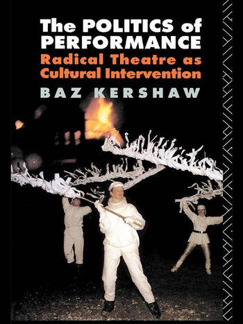 The Politics of Performance Radical Theatre as Cultural Intervention book cover