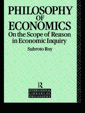 The Philosophy of Economics On the Scope of Reason in Economic Inquiry book cover