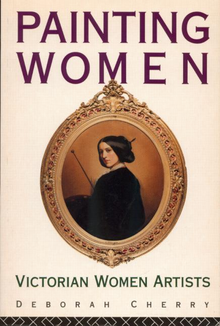 Painting Women Victorian Women Artists book cover