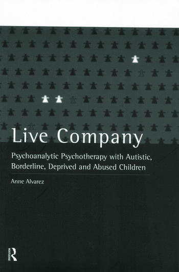 Live Company Psychoanalytic Psychotherapy with Autistic, Borderline, Deprived and Abused Children book cover