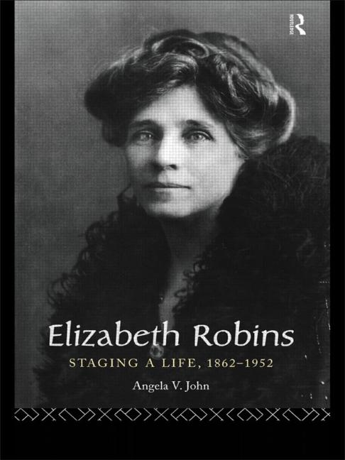Elizabeth Robins: Staging a Life 1862-1952 book cover