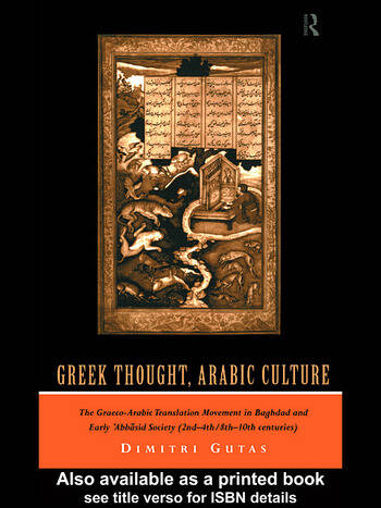 Greek Thought, Arabic Culture The Graeco-Arabic Translation Movement in Baghdad and Early 'Abbasaid Society (2nd-4th/5th-10th c.) book cover