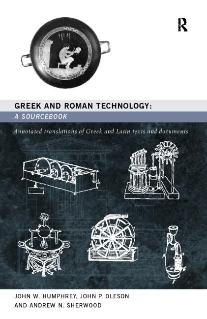 Greek and Roman Technology: A Sourcebook Annotated Translations of Greek and Latin Texts and Documents book cover