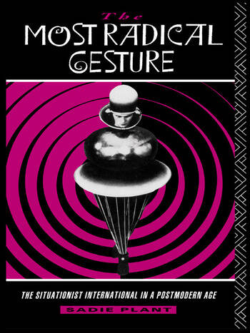 The Most Radical Gesture The Situationist International in a Postmodern Age book cover