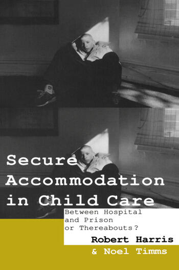 Secure Accommodation in Child Care 'Between Hospital and Prison or Thereabouts?' book cover
