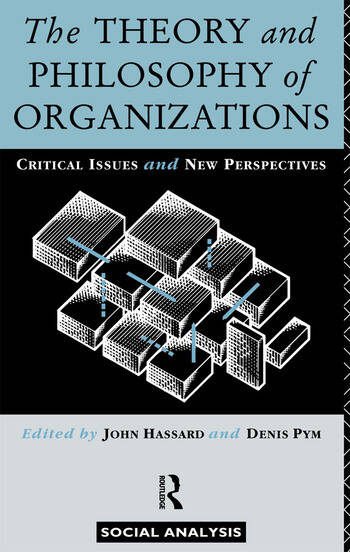 The Theory and Philosophy of Organizations Critical Issues and New Perspectives book cover