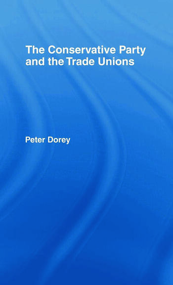 The Conservative Party and the Trade Unions book cover