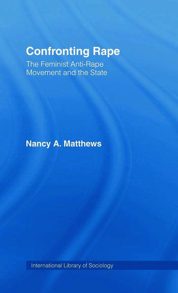 Confronting Rape The Feminist Anti-Rape Movement and the State book cover