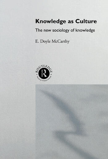 Knowledge as Culture The New Sociology of Knowledge book cover