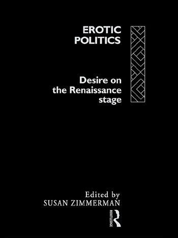 Erotic Politics The Dynamics of Desire in the Renaissance Theatre book cover