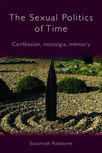 The Sexual Politics of Time Confession, Nostalgia, Memory book cover