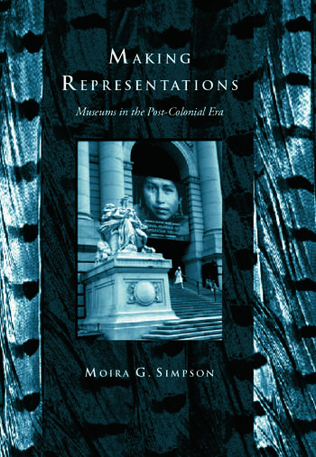 Making Representations Museums in the Post-Colonial Era book cover