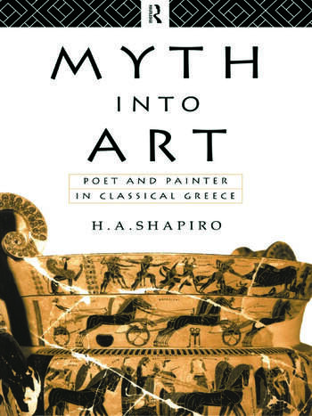 Myth Into Art Poet and Painter in Classical Greece book cover