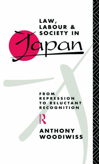 Law, Labour and Society in Japan From Repression to Reluctant Recognition book cover