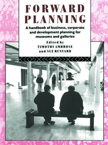 Forward Planning A Handbook of Business, Corporate and Development Planning for Museums and Galleries book cover