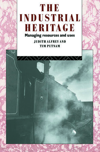 The Industrial Heritage Managing Resources and Uses book cover