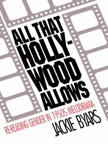 All that Hollywood Allows Re-reading Gender in 1950s Melodrama book cover