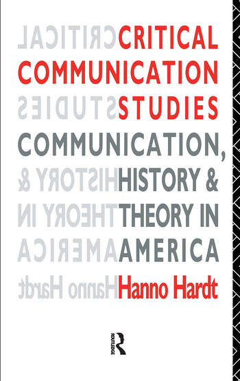 Critical Communication Studies Essays on Communication, History and Theory in America book cover