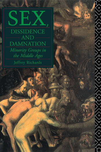 Sex, Dissidence and Damnation Minority Groups in the Middle Ages book cover
