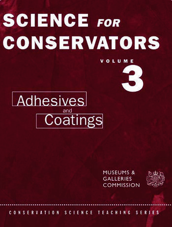 The Science For Conservators Series Volume 3: Adhesives and Coatings book cover