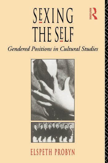 Sexing the Self Gendered Positions in Cultural Studies book cover