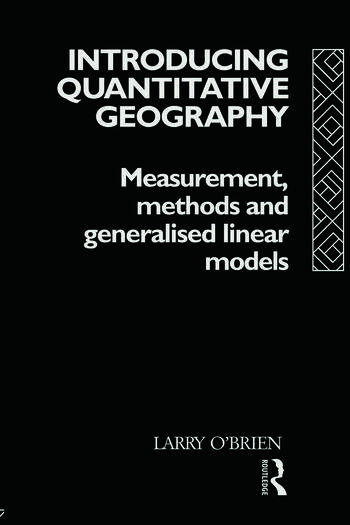 Introducing Quantitative Geography Measurement, Methods and Generalised Linear Models book cover