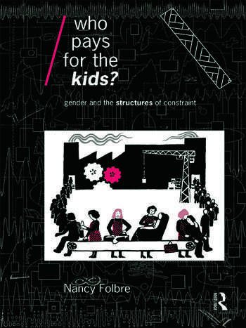 Who Pays for the Kids? Gender and the Structures of Constraint book cover
