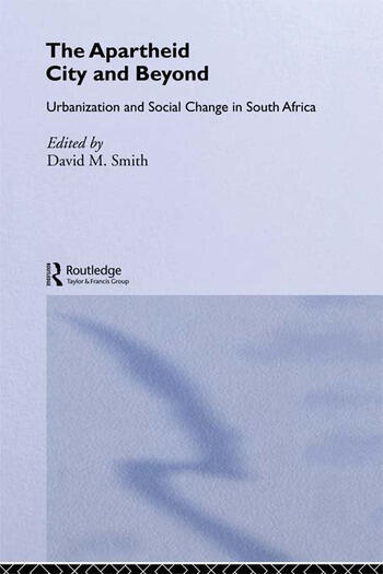 The Apartheid City and Beyond Urbanization and Social Change in South Africa book cover