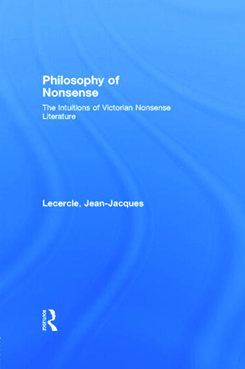 Philosophy of Nonsense The Intuitions of Victorian Nonsense Literature book cover