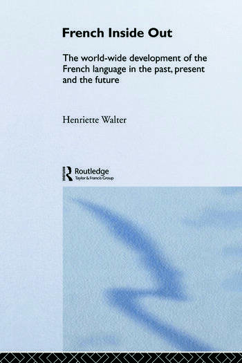 French Inside Out The Worldwide Development of the French Language in the Past, the Present and the Future book cover