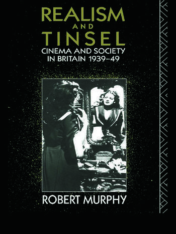 Realism and Tinsel Cinema and Society in Britain 1939-48 book cover