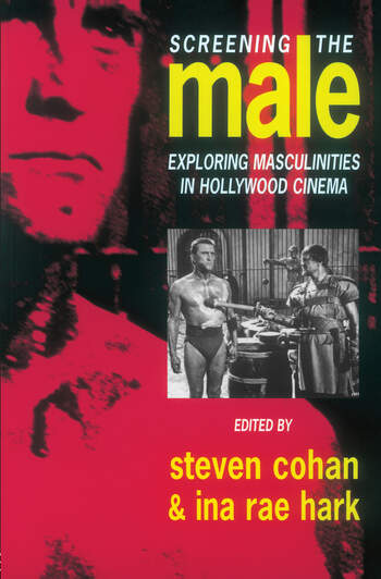 Screening the Male Exploring Masculinities in the Hollywood Cinema book cover