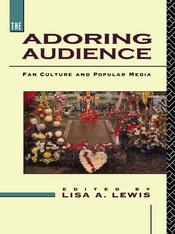 The Adoring Audience Fan Culture and Popular Media book cover