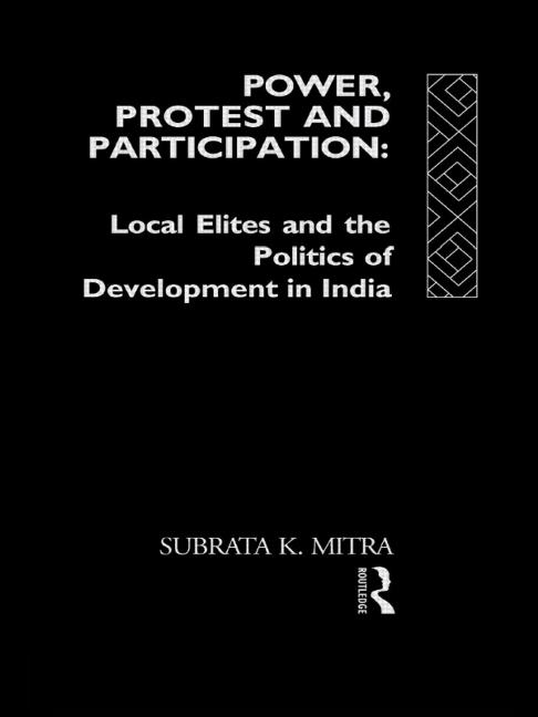 Power, Protest and Participation Local Elites and Development in India book cover