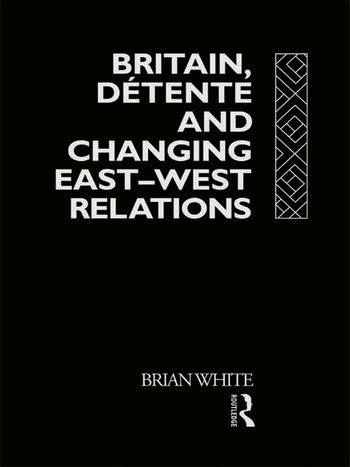Britain, Detente and Changing East-West Relations book cover