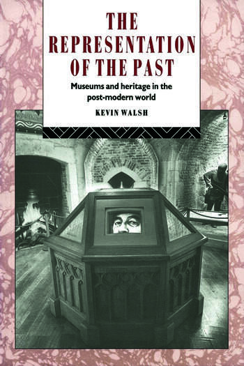 The Representation of the Past Museums and Heritage in the Post-Modern World book cover